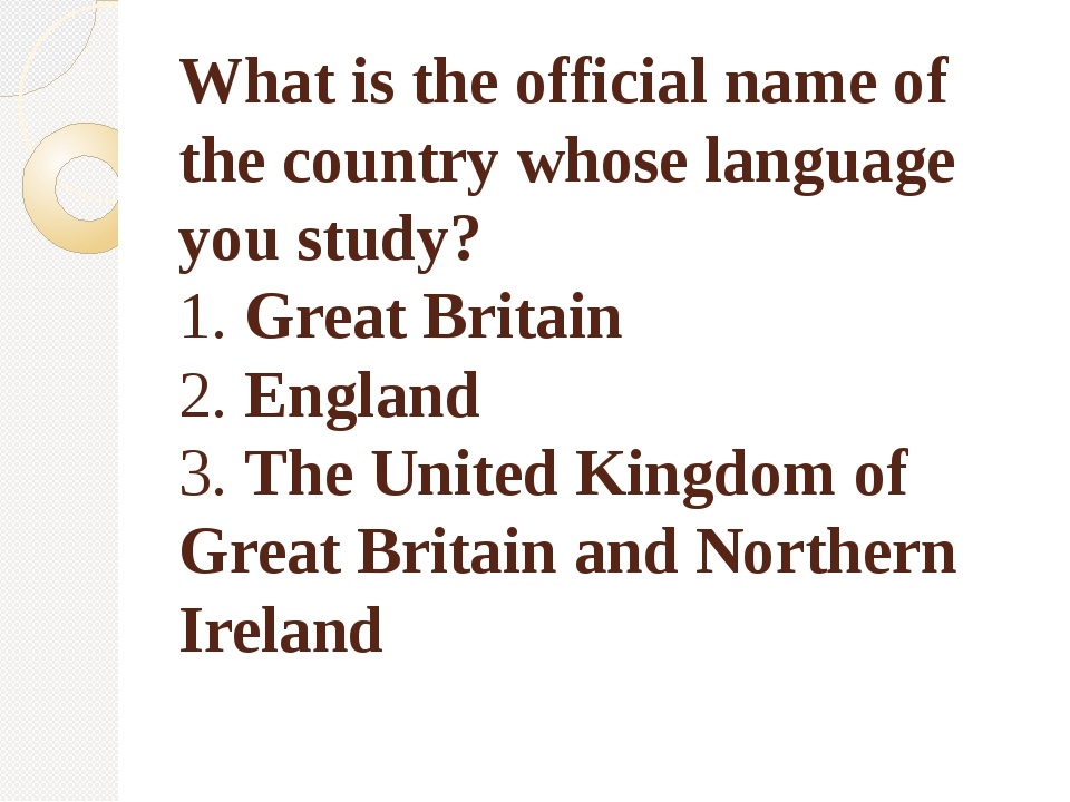 What is the official name of the country whose language you study? 1. Great B...