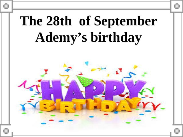 The 28th of September Ademy's birthday