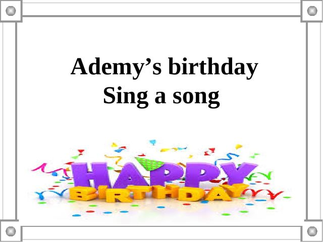Ademy's birthday Sing a song