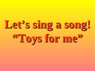 """Let's sing a song! """"Toys for me"""""""