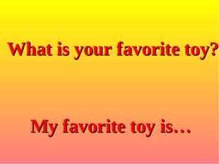 What is your favorite toy? My favorite toy is…