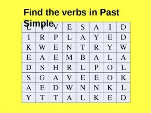 Find the verbs in Past Simple L I V E S A I D I R P L A Y E D K W E N T R Y W