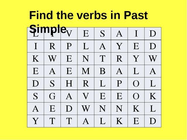 Find the verbs in Past Simple L I V E S A I D I R P L A Y E D K W E N T R Y W...