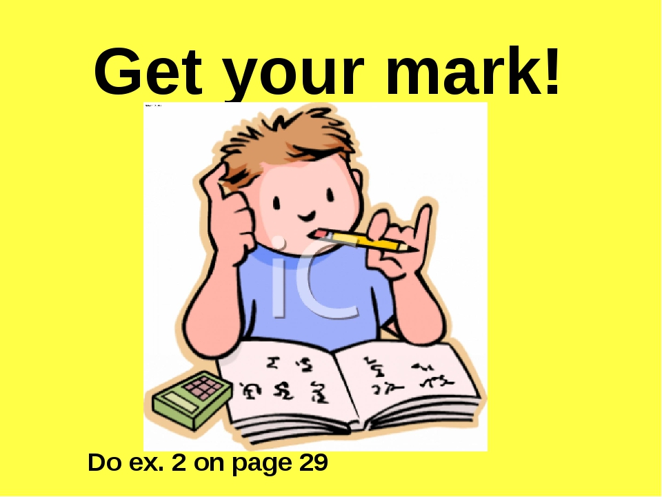 Get your mark! Do ex. 2 on page 29