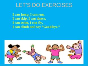 LET'S DO EXERCISES I can jump, I can run, I can skip, I can dance, I can swim