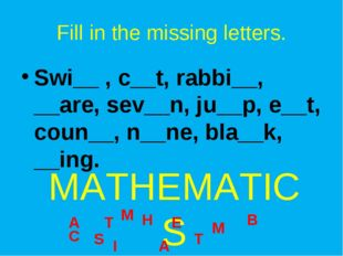 Fill in the missing letters. Swi__ , c__t, rabbi__, __are, sev__n, ju__p, e__