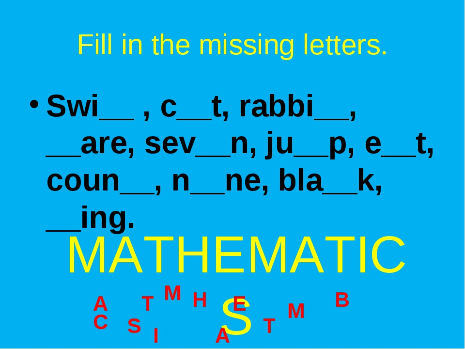 Fill in the missing letters. Swi__ , c__t, rabbi__, __are, sev__n, ju__p, e__...