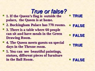 True or false? 1. If the Queen's flag is outside the palace, the Queen is at