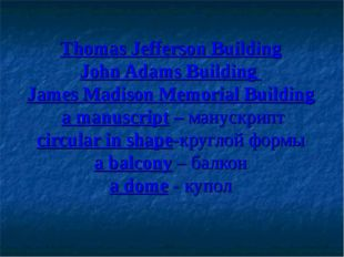 Thomas Jefferson Building John Adams Building James Madison Memorial Building