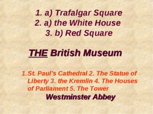 THE British Museum St. Paul's Cathedral 2. The Statue of Liberty 3. the Kreml