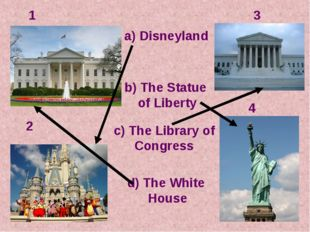 1 2 3 4 c) The Library of Congress a) Disneyland d) The White House b) The St
