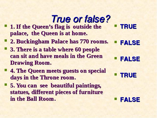 True or false? 1. If the Queen's flag is outside the palace, the Queen is at...