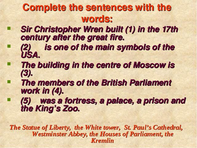 Complete the sentences with the words: Sir Christopher Wren built (1) in the...