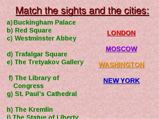 Match the sights and the cities: Buckingham Palace b) Red Square c) Westminst...