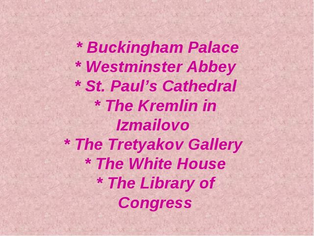 * Buckingham Palace * Westminster Abbey * St. Paul's Cathedral * The Kremlin...