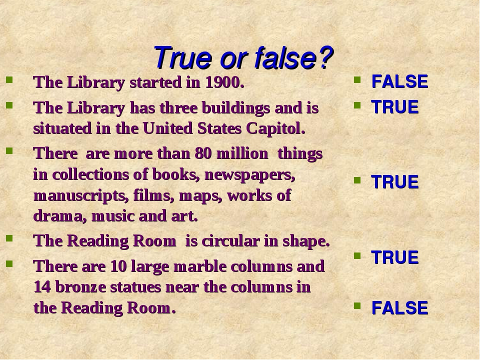 True or false? The Library started in 1900. The Library has three buildings a...