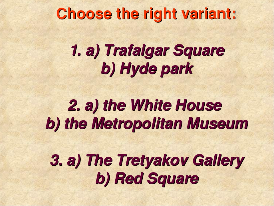 Choose the right variant: 1. a) Trafalgar Square b) Hyde park 2. a) the Whit...