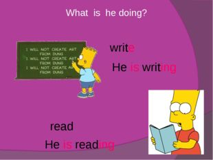 What is he doing? write read Нe is writing He is reading