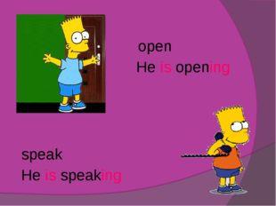 open speak He is opening He is speaking