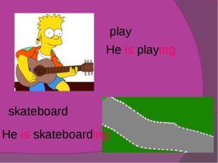 play He is skateboarding He is playing skateboard