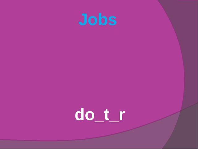 Jobs do_t_r