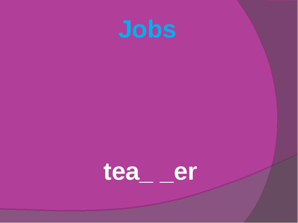 Jobs tea_ _er