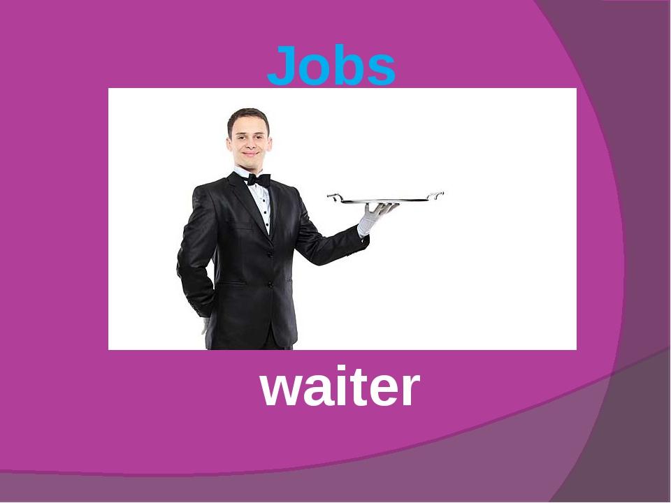 Jobs waiter