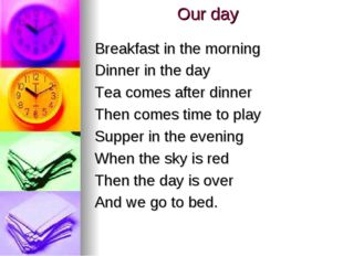 Our day Breakfast in the morning Dinner in the day Tea comes after dinner The
