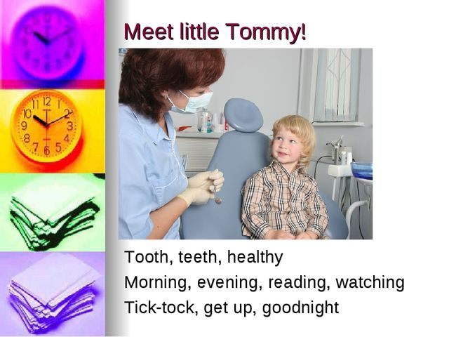 Meet little Tommy! Tooth, teeth, healthy Morning, evening, reading, watching...