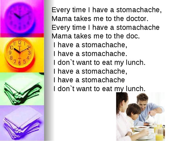 Every time I have a stomachache, Mama takes me to the doctor. Every time I ha...
