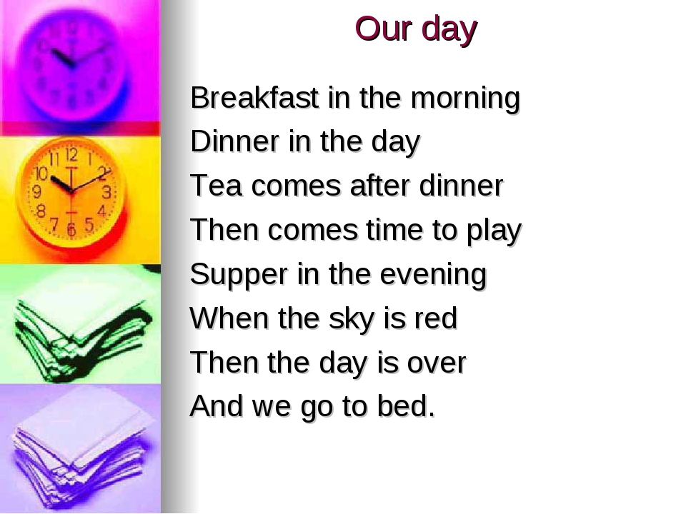 Our day Breakfast in the morning Dinner in the day Tea comes after dinner The...