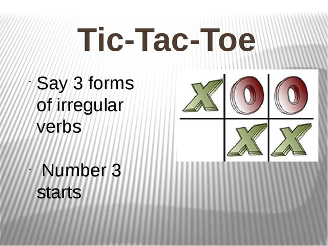 Tic-Tac-Toe Say 3 forms of irregular verbs Number 3 starts