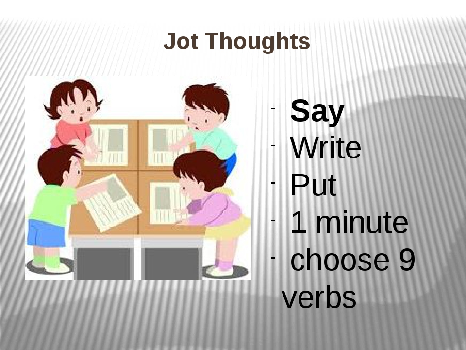 Jot Thoughts Say Write Put 1 minute choose 9 verbs