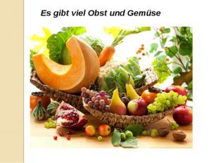 Es gibt viel Obst und Gemüse