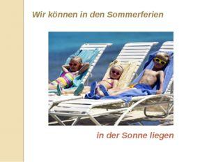 Wir können in den Sommerferien in der Sonne liegen