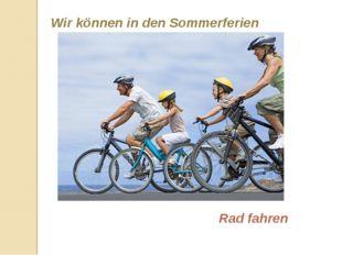 Wir können in den Sommerferien Rad fahren