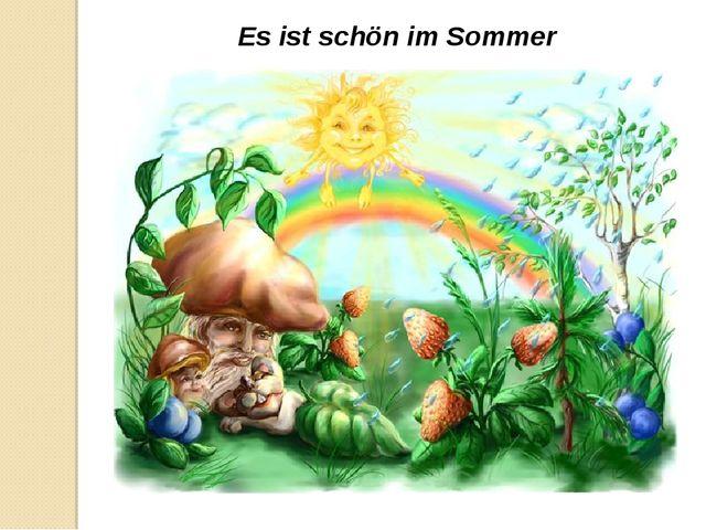 Es ist schön im Sommer