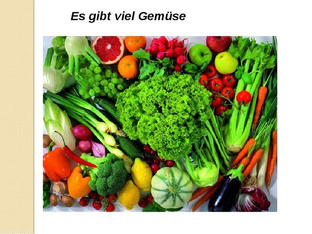 Es gibt viel Gemüse