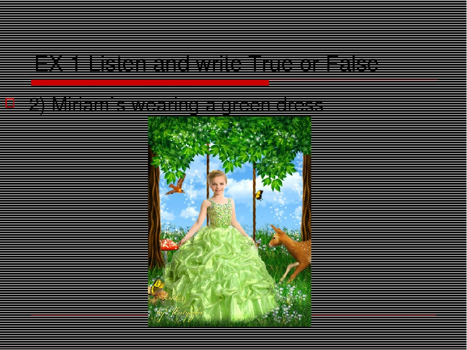 EX 1 Listen and write True or False 2) Miriam`s wearing a green dress