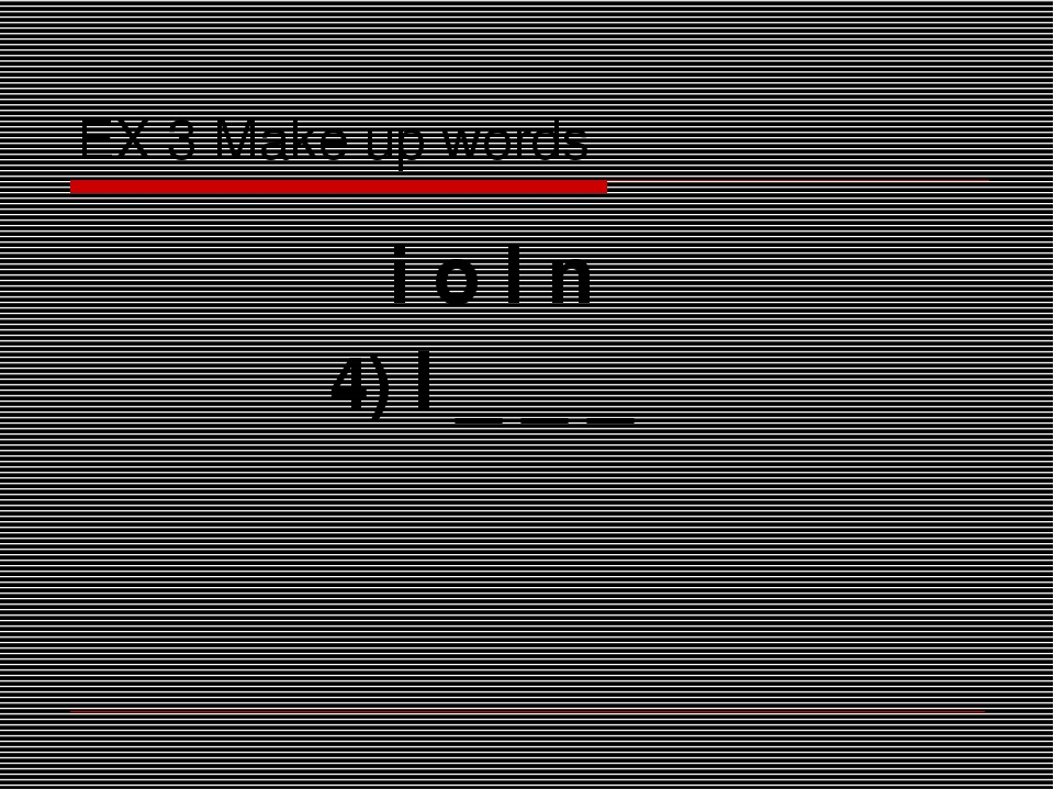 EX 3 Make up words i o l n 4) l _ _ _