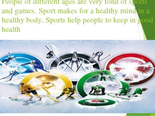 People of different ages are very fond of sports and games. Sport makes for a