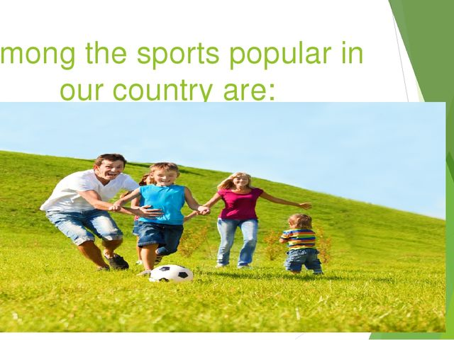 Among the sports popular in our country are:
