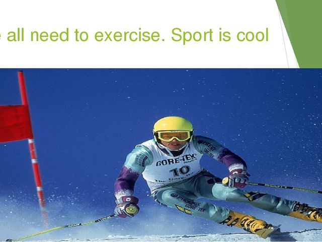 We all need to exercise. Sport is cool