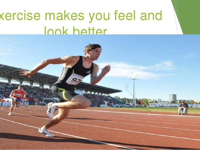 Exercise makes you feel and look better