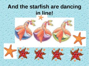 And the starfish are dancing in line!