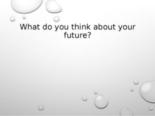 What do you think about your future?