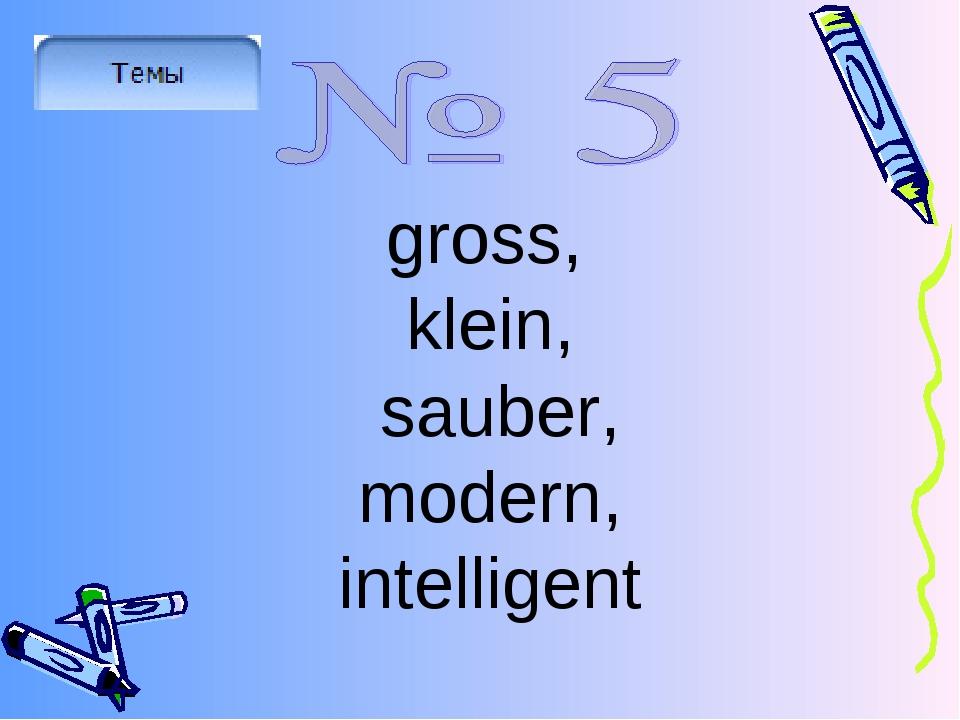 gross, klein, sauber, modern, intelligent