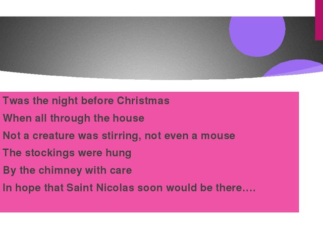 Twas the night before Christmas When all through the house Not a creature wa...