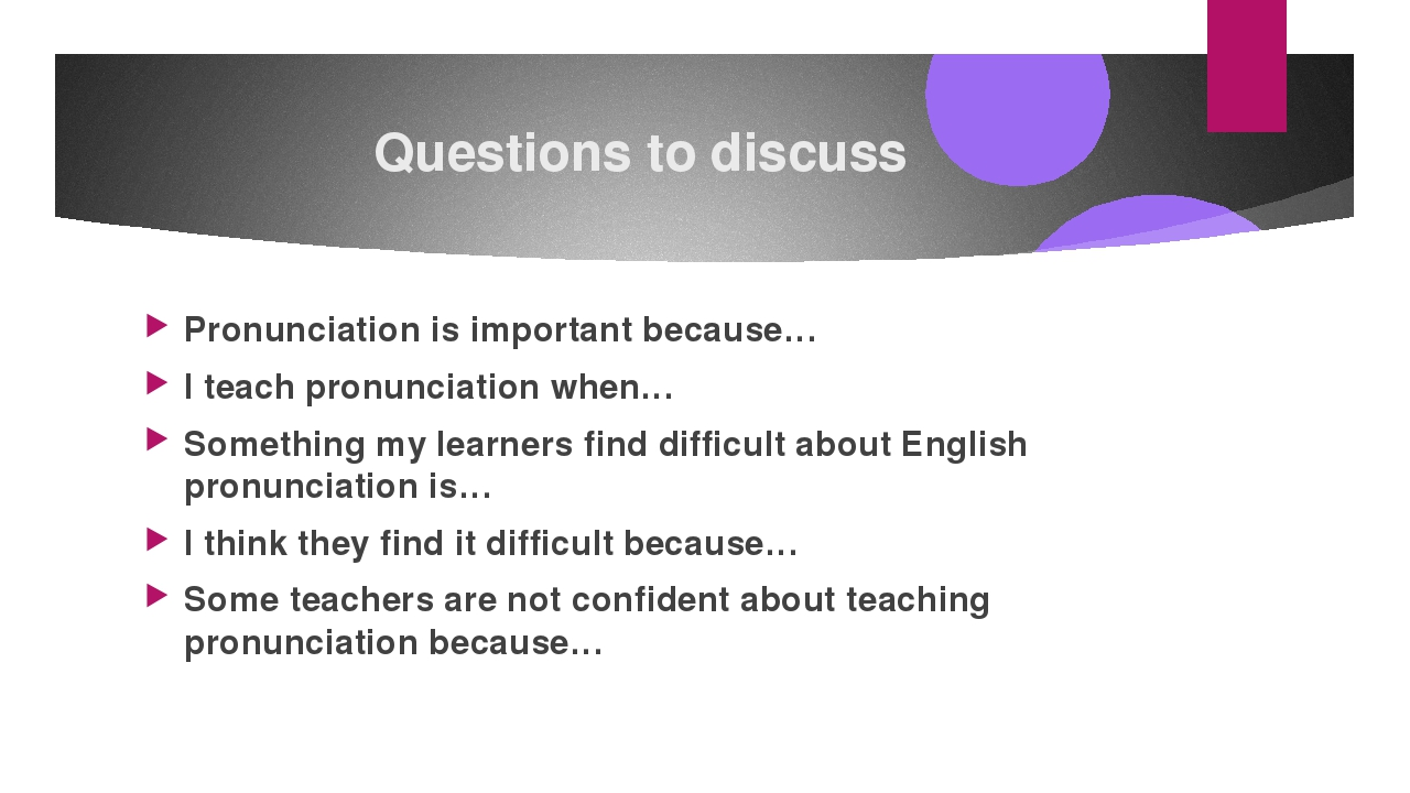 Questions to discuss Pronunciation is important because… I teach pronunciatio...
