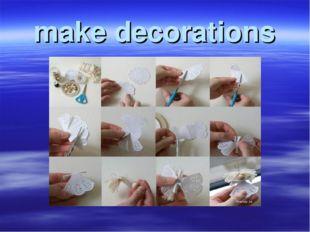 make decorations